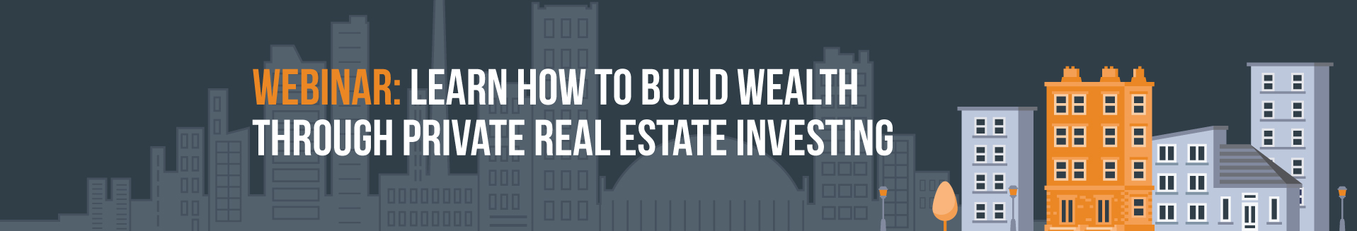 Webinar: Learn how to build wealth through private real estate investing